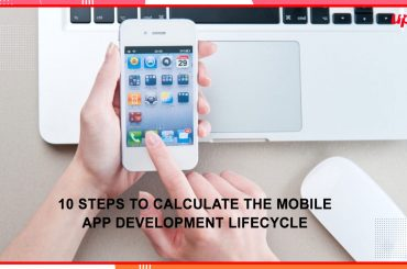 10 Steps to Calculate The Mobile App Development Lifecycle